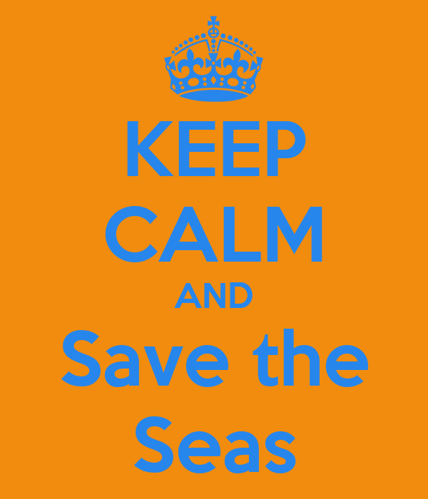 KEEP CALM AND Save the Seas