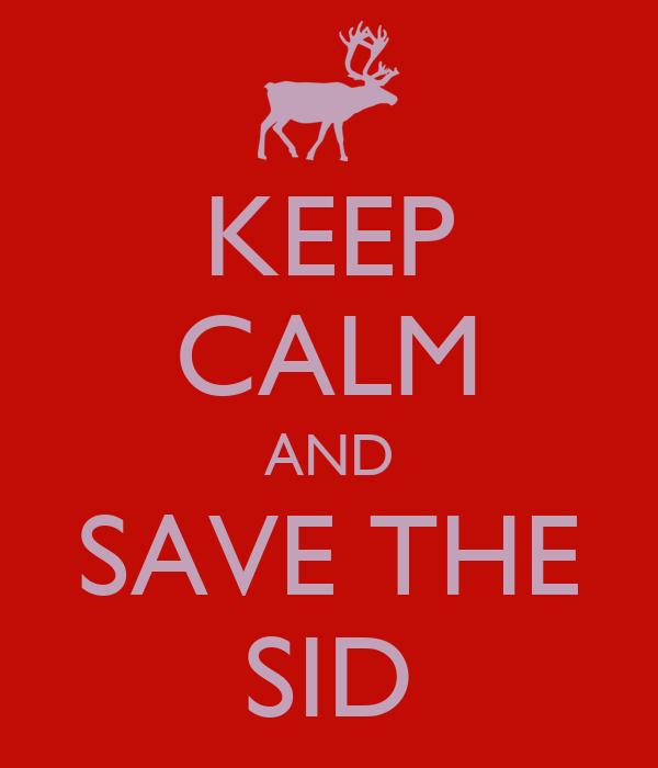 KEEP CALM AND SAVE THE SID