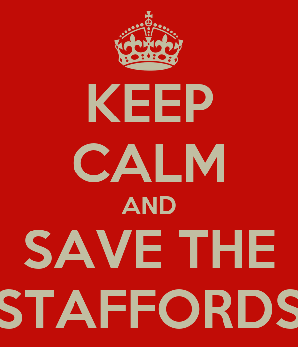 KEEP CALM AND SAVE THE STAFFORDS