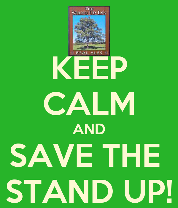 KEEP CALM AND SAVE THE  STAND UP!