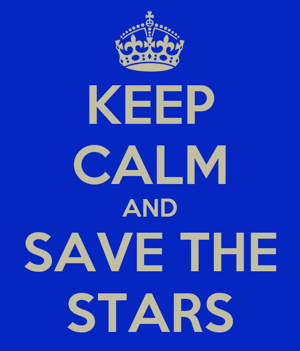 KEEP CALM AND SAVE THE STARS