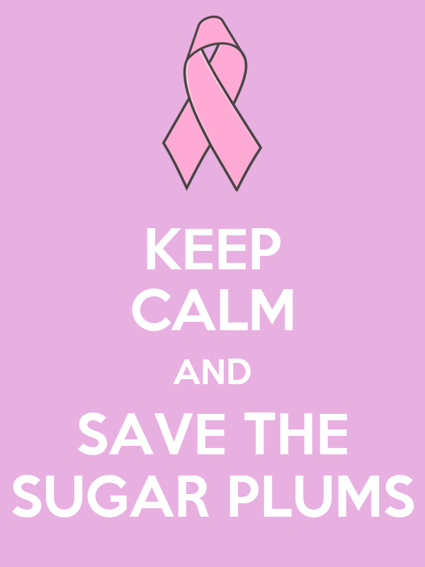 KEEP CALM AND SAVE THE SUGAR PLUMS