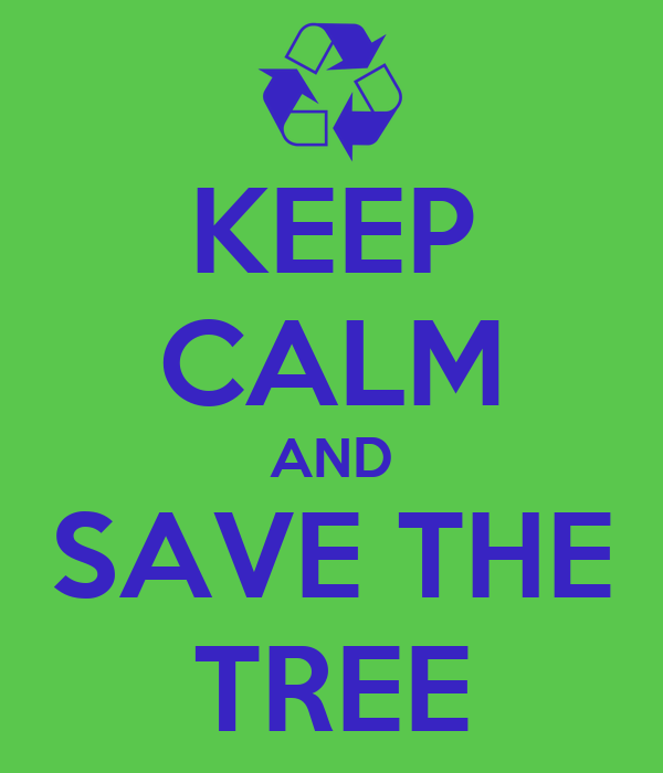 KEEP CALM AND SAVE THE TREE