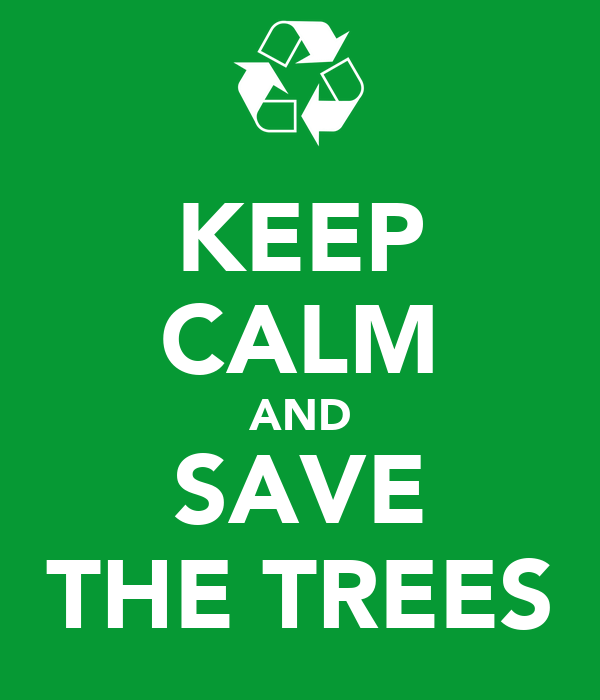 KEEP CALM AND SAVE THE TREES