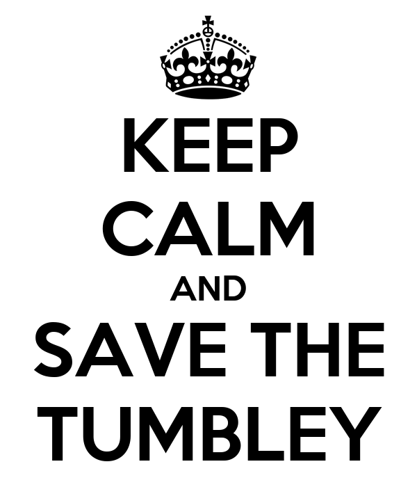 KEEP CALM AND SAVE THE TUMBLEY