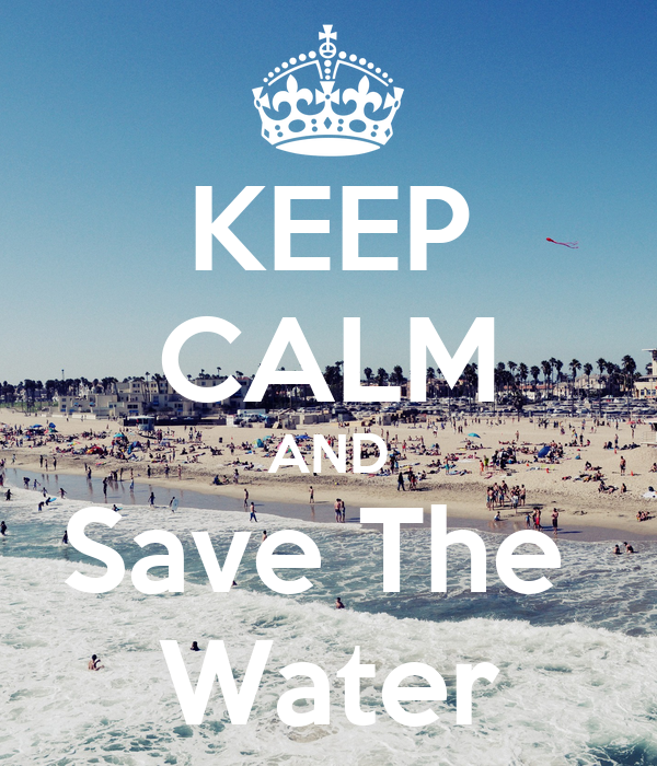 KEEP CALM AND Save The  Water