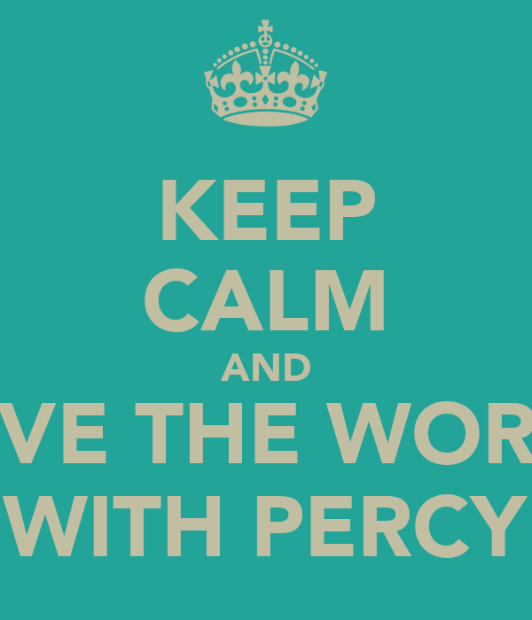 KEEP CALM AND SAVE THE WORLD WITH PERCY