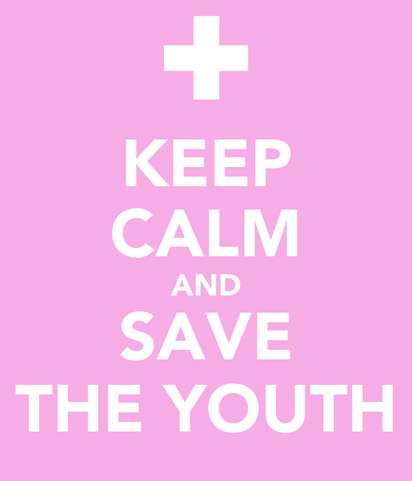 KEEP CALM AND SAVE THE YOUTH