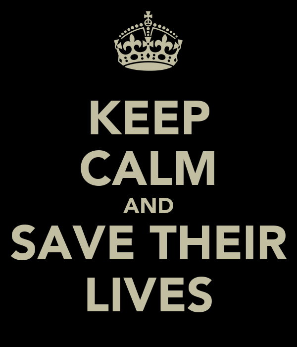 KEEP CALM AND SAVE THEIR LIVES