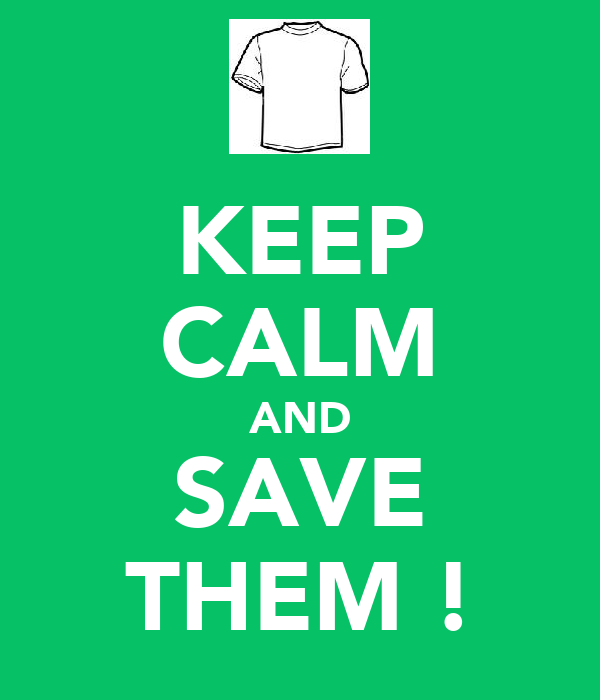 KEEP CALM AND SAVE THEM !