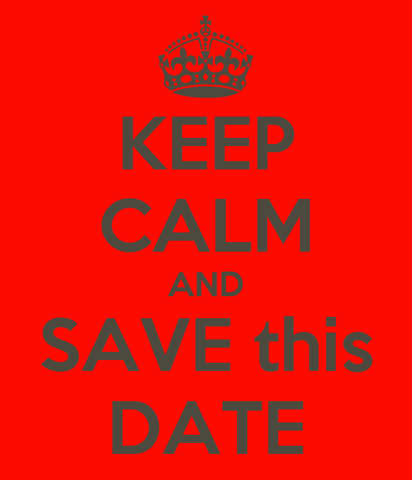 KEEP CALM AND SAVE this DATE