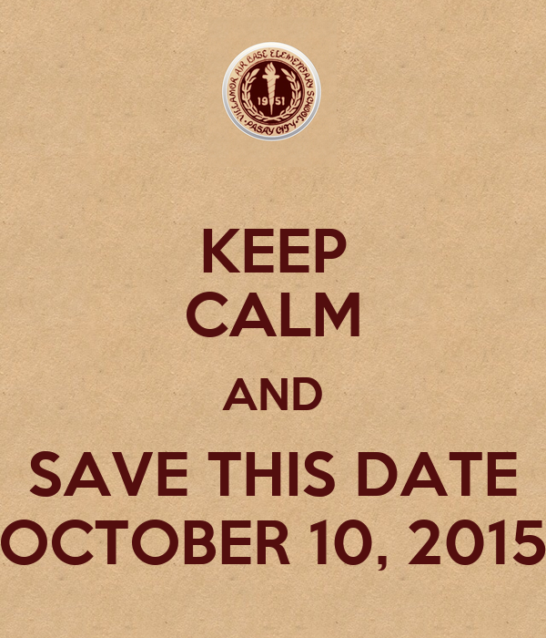 KEEP CALM AND SAVE THIS DATE OCTOBER 10, 2015
