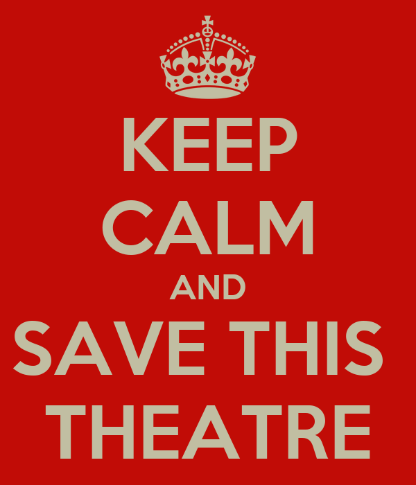 KEEP CALM AND SAVE THIS  THEATRE