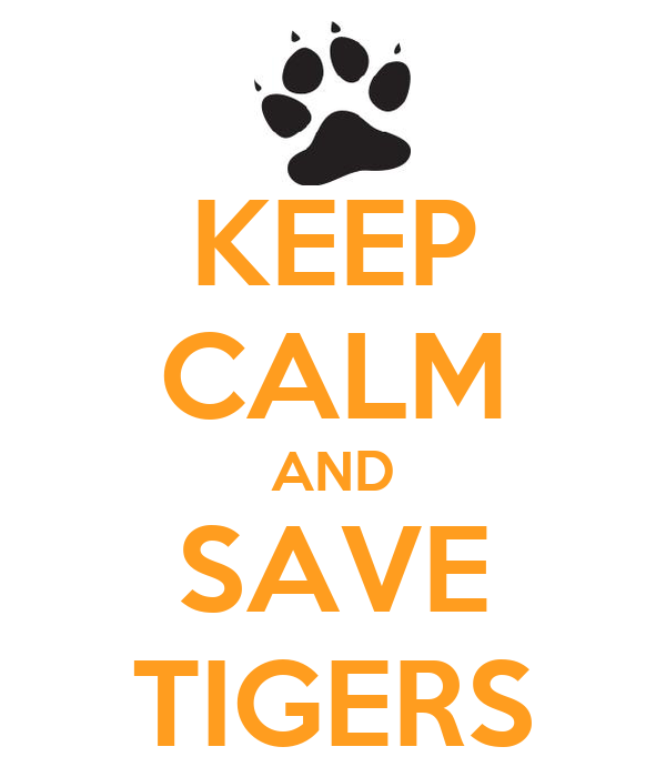 KEEP CALM AND SAVE TIGERS