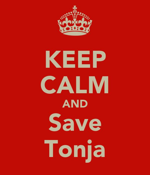 KEEP CALM AND Save Tonja