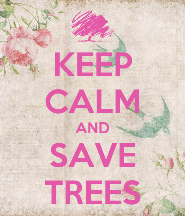 KEEP CALM AND SAVE TREES