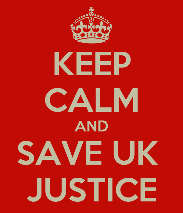KEEP CALM AND SAVE UK  JUSTICE