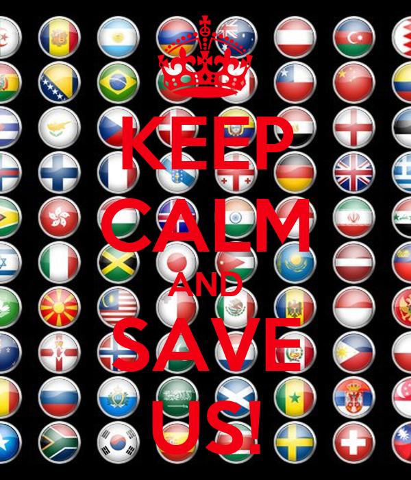 KEEP CALM AND SAVE US!