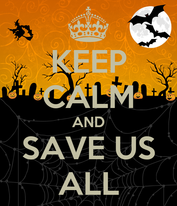 KEEP CALM AND SAVE US ALL