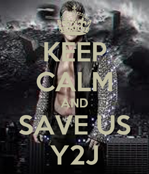 KEEP CALM AND SAVE US Y2J