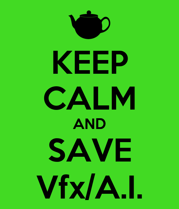 KEEP CALM AND SAVE Vfx/A.I.