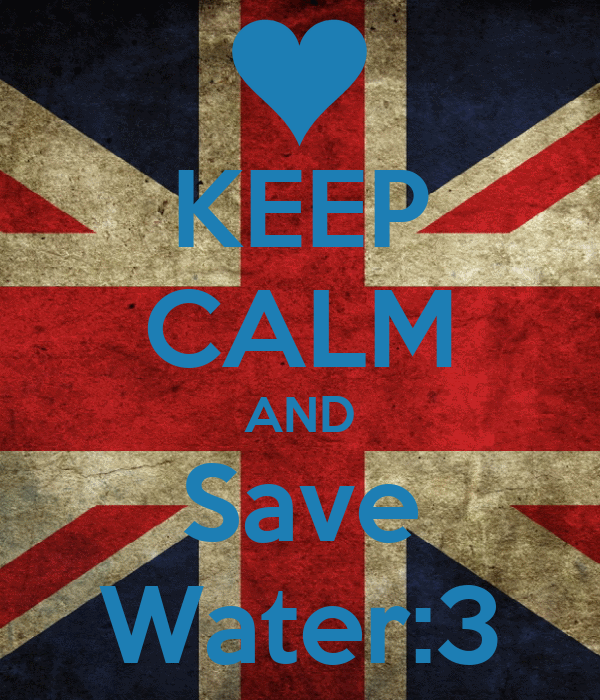 KEEP CALM AND Save Water:3