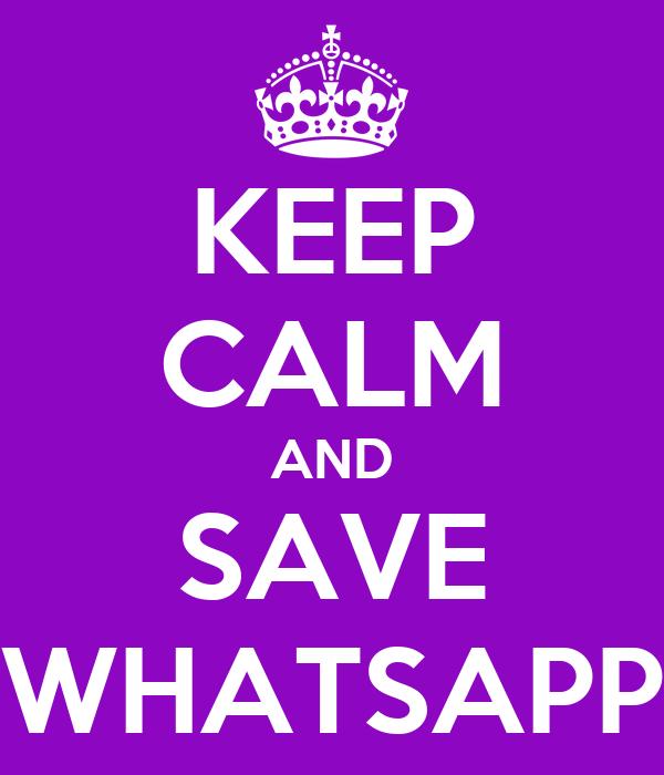 KEEP CALM AND SAVE WHATSAPP
