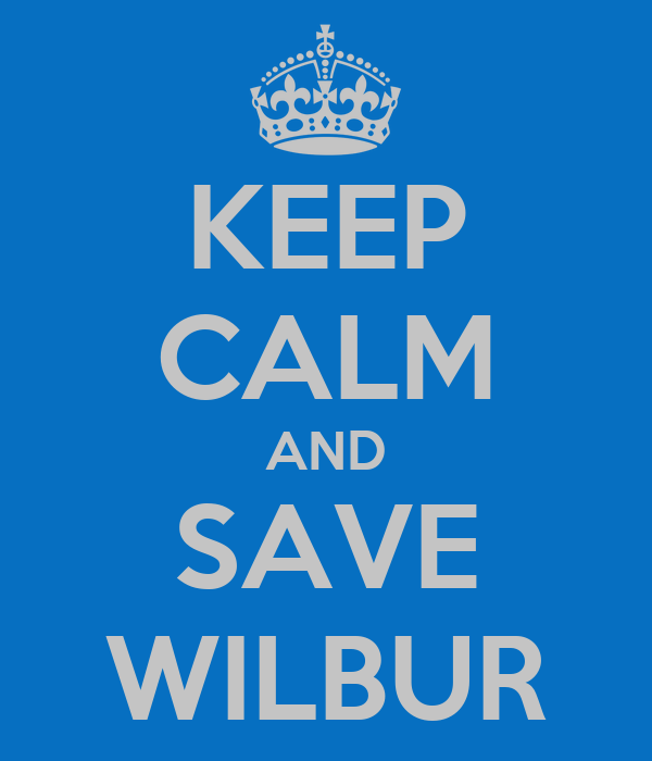 KEEP CALM AND SAVE WILBUR