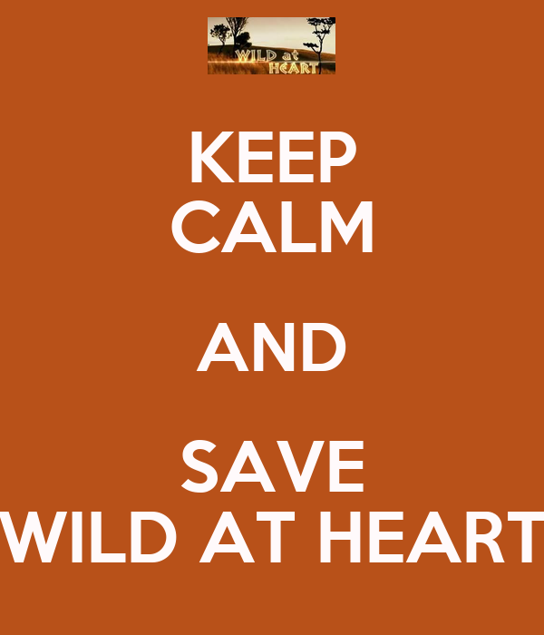 KEEP CALM AND SAVE WILD AT HEART