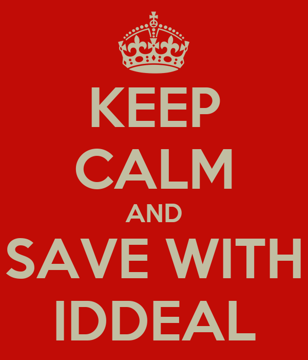 KEEP CALM AND SAVE WITH IDDEAL