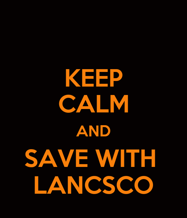 KEEP CALM AND SAVE WITH  LANCSCO