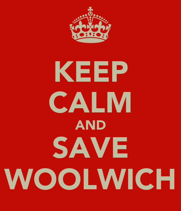 KEEP CALM AND SAVE WOOLWICH