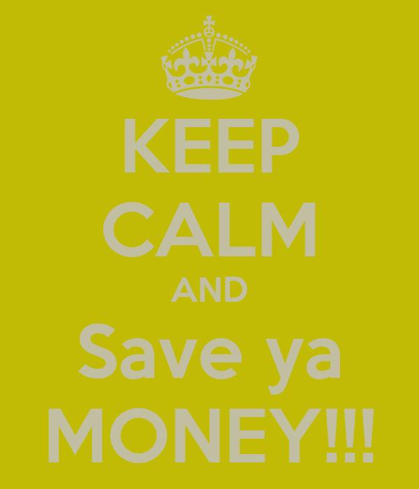 KEEP CALM AND Save ya MONEY!!!