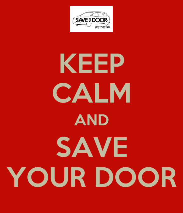KEEP CALM AND SAVE YOUR DOOR