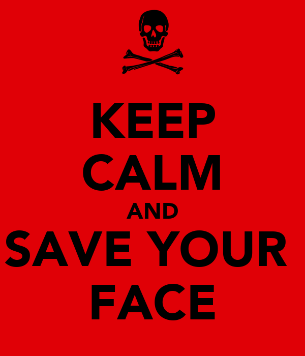 KEEP CALM AND SAVE YOUR  FACE