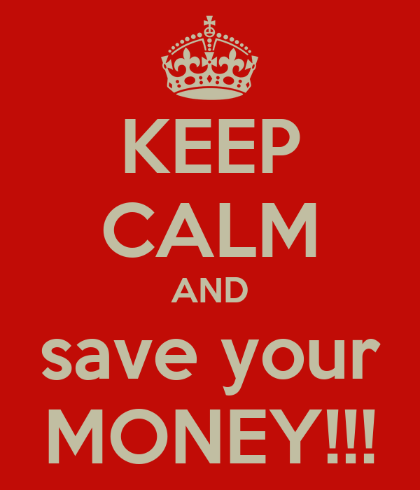 KEEP CALM AND save your MONEY!!!