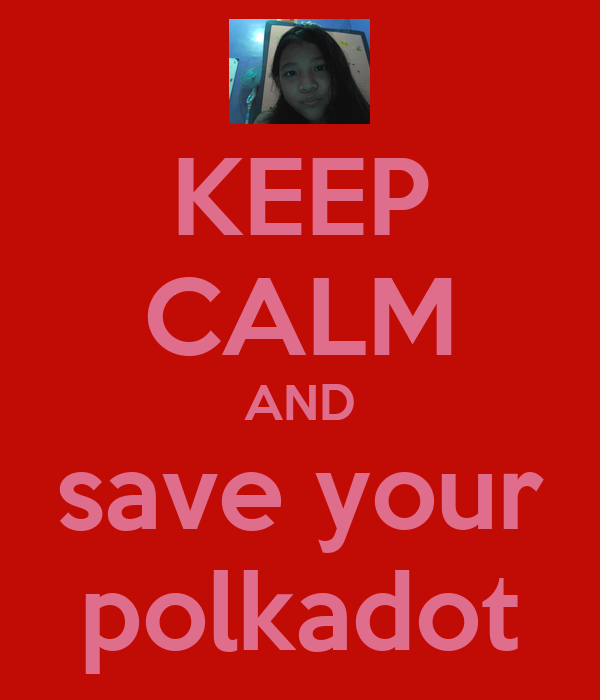 KEEP CALM AND save your polkadot