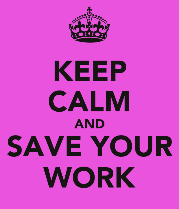KEEP CALM AND SAVE YOUR WORK