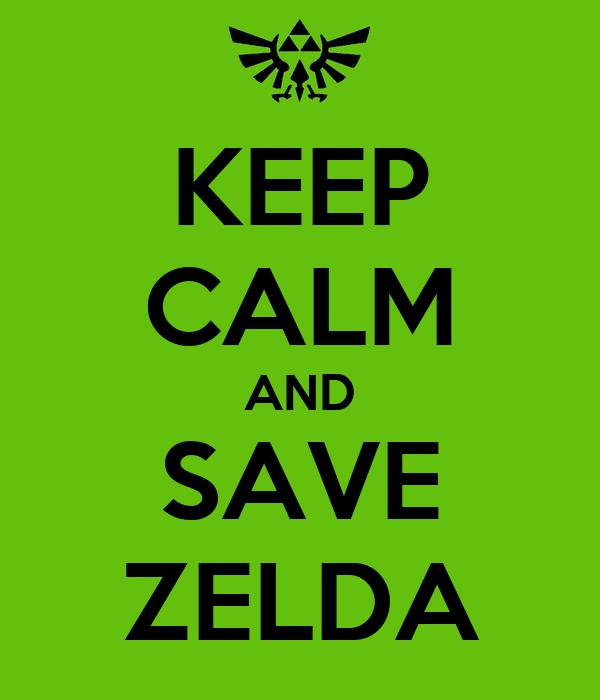 KEEP CALM AND SAVE ZELDA