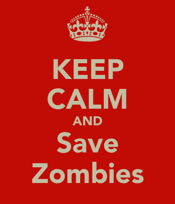 KEEP CALM AND Save Zombies