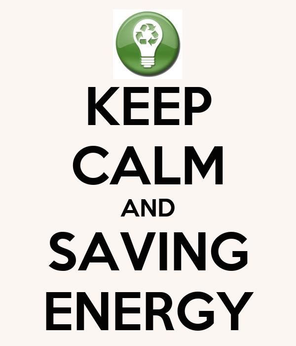 KEEP CALM AND SAVING ENERGY