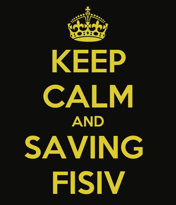 KEEP CALM AND SAVING  FISIV