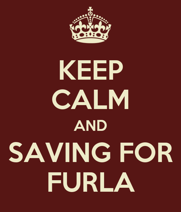 KEEP CALM AND SAVING FOR FURLA