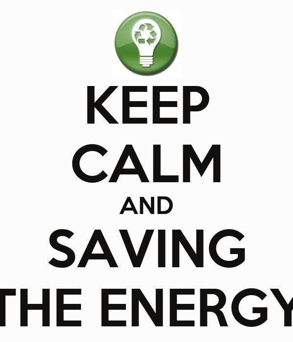 KEEP CALM AND SAVING THE ENERGY