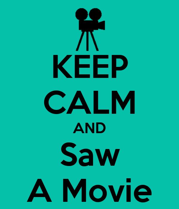 KEEP CALM AND Saw A Movie