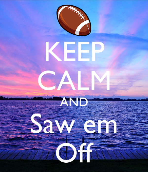 KEEP CALM AND Saw em Off