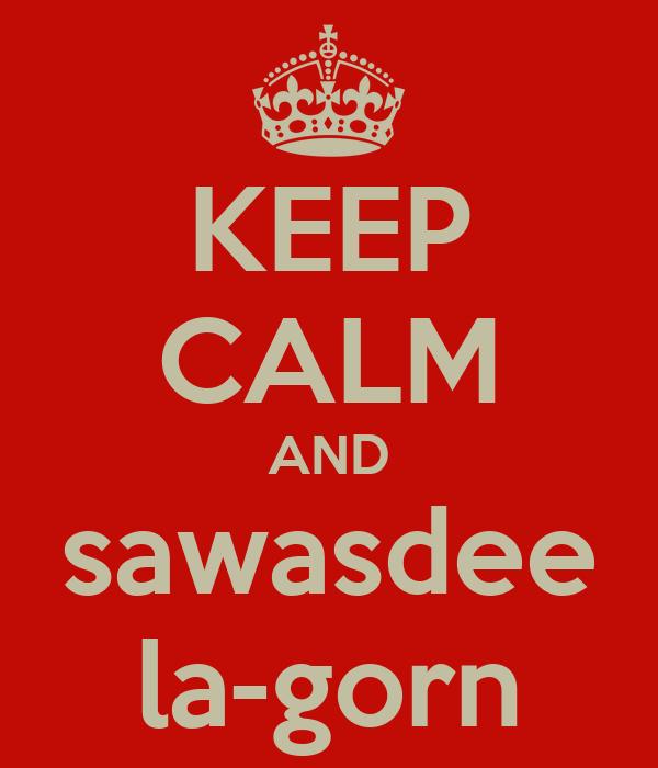KEEP CALM AND sawasdee la-gorn
