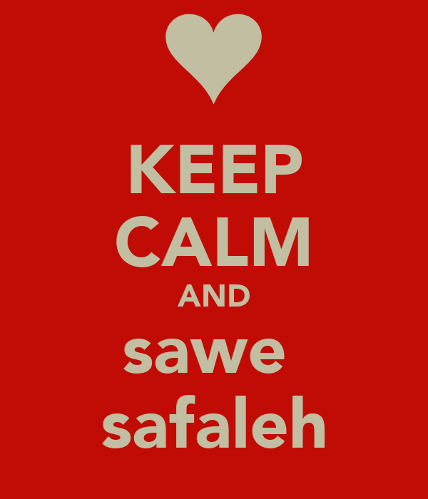 KEEP CALM AND sawe  safaleh