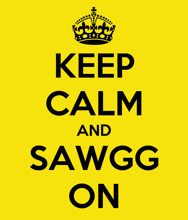 KEEP CALM AND SAWGG ON