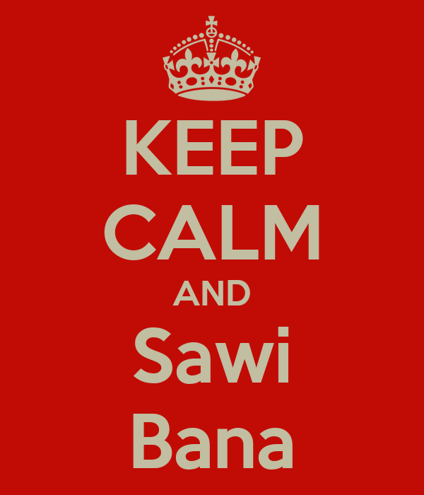 KEEP CALM AND Sawi Bana